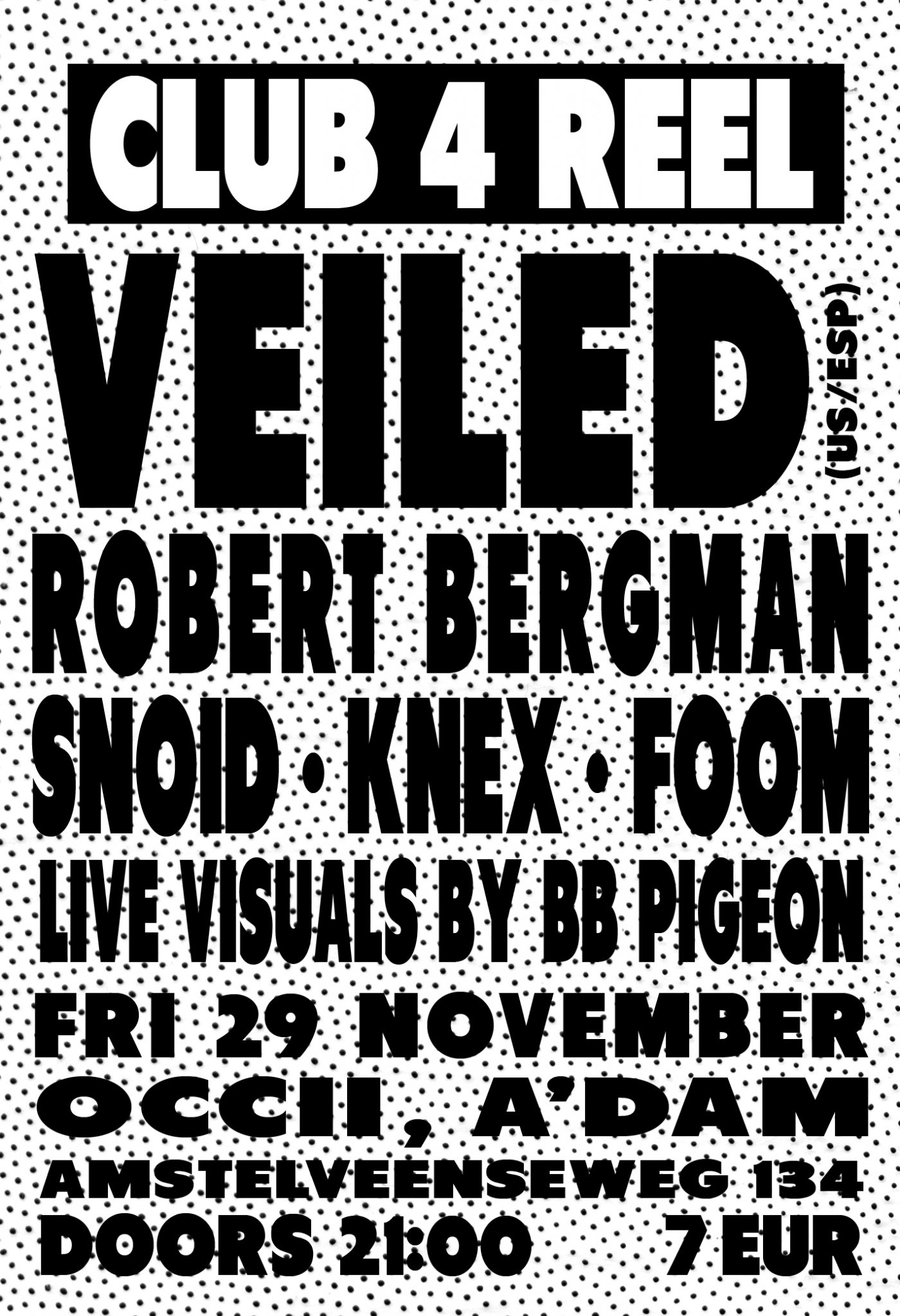 VEILED (us/es) + ROBERT BERGMAN + BB PIGEON + Club 4 Reel DJs FOOM, SNOID, COSMO KNEX