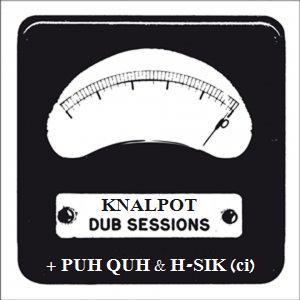 KNALPOT Dub ft. Carlos Dalla-Fiore + H-SIK (ci) + PUH QUH