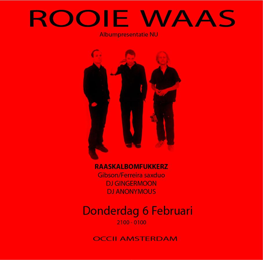 "ROOIE WAAS ""nu"" album presentatie + RAASKALBOMFUKKERZ + YEDO GIBSON/RENATO FERREIRA SAXDUO + DJ Gingermoon + DJ Anonymous"