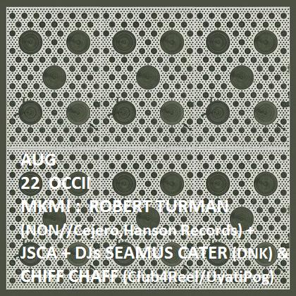 ROBERT TURMAN (us, NON) + JSCA + DJs Seamus Cater (DNK-Amsterdam) + Chiff Chaff (Club4Reel/UyatiPog)
