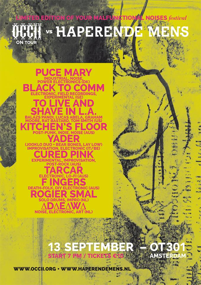 Haperende Mens Festival -w/ PUCE MARY (dk) + TO LIVE AND SHAVE IN L.A. (Balázs Pándi, Lucas Abela, Graham Moore, Rat Bastard, Tom Smith) + BLACK TO COMM (de) + KITCHEN'S FLOOR (AU) + YADER (IT/BE) + ∆D∆E∆W∆ + CURED PINK (AU) + ROGIER SMAL + F INGERS (AU)