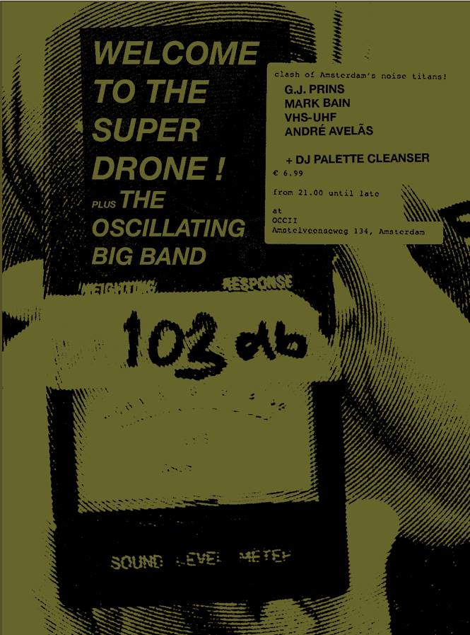 WELCOME TO THE SUPER DRONE! & the oscillating big band (103db) w/ MARK BAIN (us) + GERT-JAN PRINS + ANDRÉ AVELÃS (pt) + VHSUHF