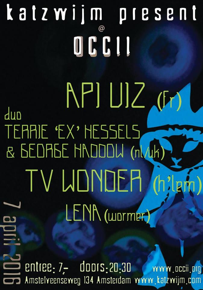 KATZWIJM Present: API UIZ (FR) + TV WONDER + DUO TERRIE 'EX' HESSELS & GEORGE HADOW + LENA
