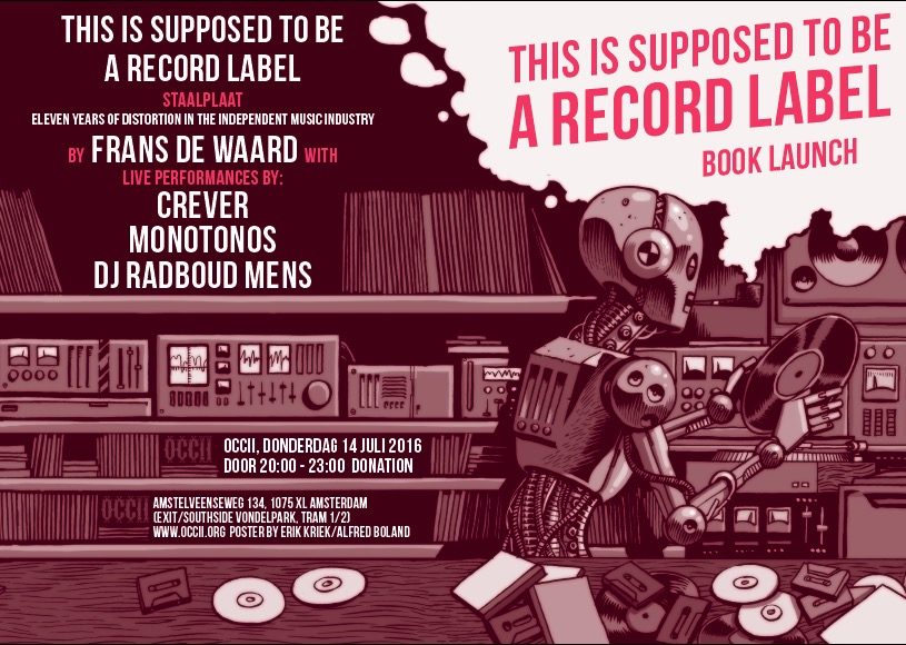 This Is Supposed To Be A Record Label Book Launch by Frans De Waard w/ CREVER + MONOTONOS + DJ RADBOUD MENS