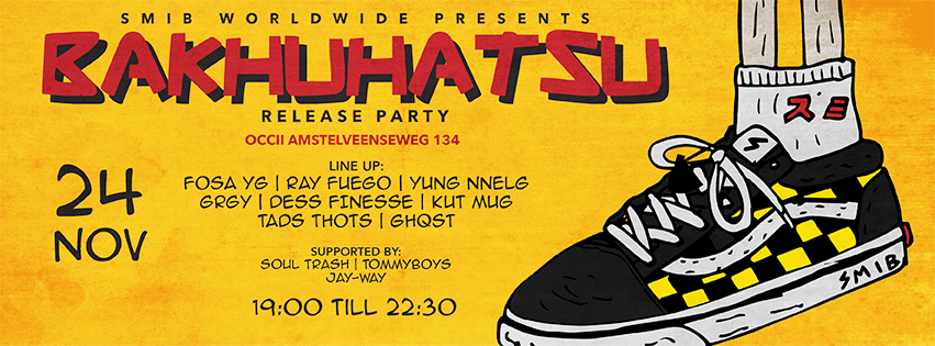 Bakuhatsu Releaseparty W/ RAY FUEGO + FOSA YG + GRGY + YUNG NNELG + DESS FINESSE + KUT MUG + GHQST + TADS THOTS + SUPPORT ACTS: SOULTRASH, JAY-WAY, TOMMY BOYS