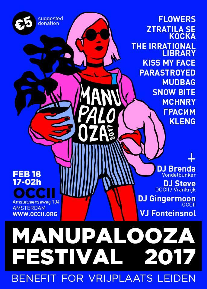 Manupalooza Festival 2017 for Vrijplaats Leiden w/ KISS MY FACE + FLOWERS + PARASTROYED + MCHNRY + MUDBAG + KLENG + Герасим + SNOW BITE + Joshua Baumgarten 's The Irrational Library band + ZTRATILA SE KOCKA + DJ'S BRENDA, STEVE + GINGERMOON & VJ Fonteinsnol