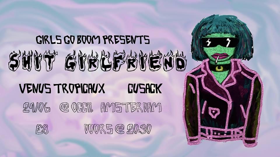 Girls go BOOM presents: SHIT GIRLFRIEND (UK) + CUSACK + FOES