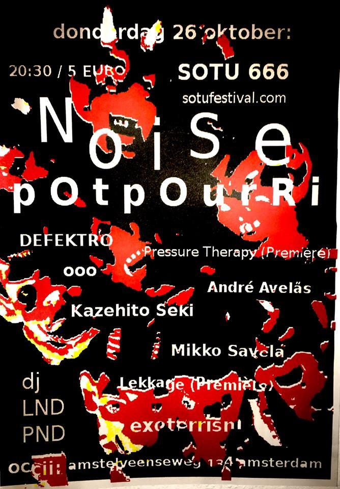 DEFEKTRO (JP) + EXOTERRISM (Hong Kong/Brxl) + O O O (Nikola H. Mounoud, CH) + KAZEHITO SEKI (JP) + MIKKO SAVELA (FI/SE) + LEKKAGE + PRESSURE THERAPY + ANDRé AVELãS (PR) + DJ LND PND