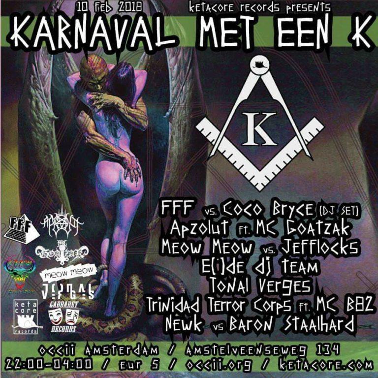 KARNAVAL MET EEN 'K'! w/ FFF vs Coco Bryce (DJ SET) + Apzolut feat MC Goatzak + Meow Meow vs Jefflocks + E(')de dj team + Tonal Verges + Trinidad Terror Corps feat. MC B82 + Newk vs Baron Staalhard