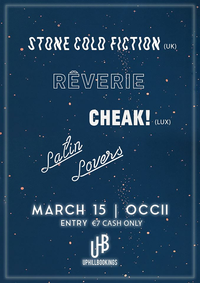 Stone Cold Fiction (UK) + Cheak (Lux) + Rêverie + LatinLovers