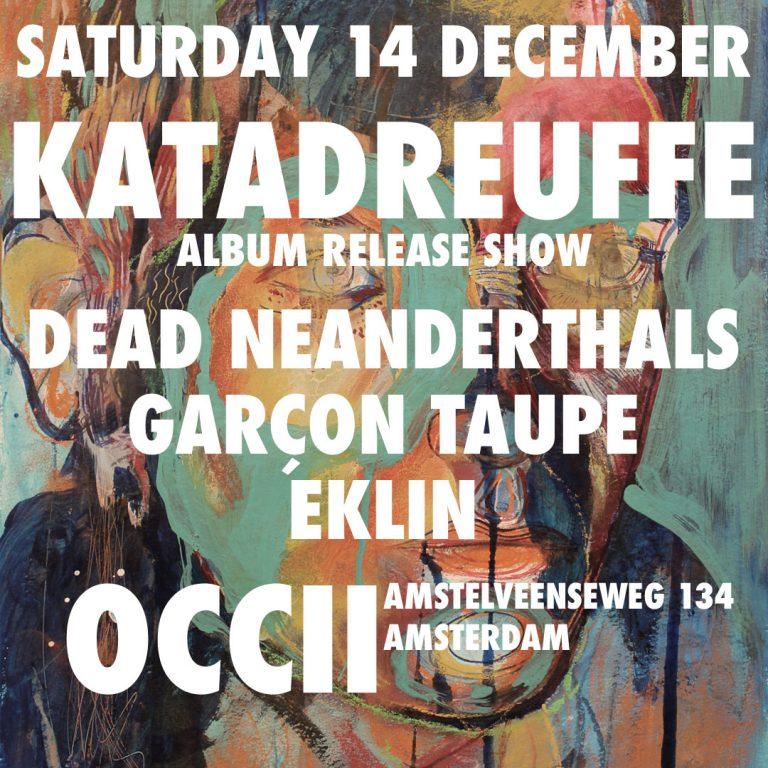 KATADREVFFE + EKLIN + DEAD NEANDERTHALS + GARCON TAUPE
