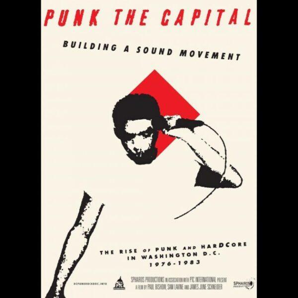 PUNK THE CAPITAL; BUILDING A SOUND MOVEMENT (Washington DC, 88 minutes, 2019) + Q/A director & TOS + DJ ROY NOT I.MACKAYE