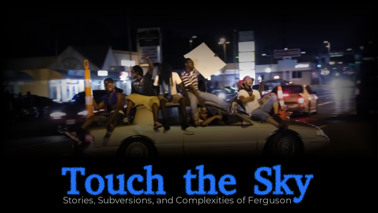 Info | Talks | Film: Touch The Sky: Stories, Subversions, & Complexities of Ferguson (2019, 112 minutes)
