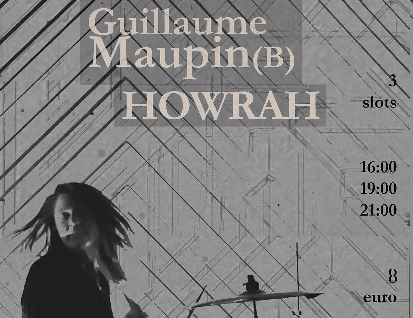 HOWRAH + GUILLAUME MAUPIN (B)